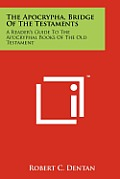 The Apocrypha, Bridge of the Testaments: A Reader's Guide to the Apocryphal Books of the Old Testament