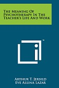 The Meaning of Psychotherapy in the Teacher's Life and Work