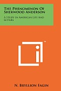 The Phenomenon of Sherwood Anderson: A Study in American Life and Letters