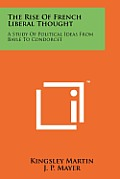 The Rise of French Liberal Thought: A Study of Political Ideas from Bayle to Condorcet