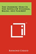 The Unheroic Hero in the Novels of Stendhal, Balzac, and Flaubert