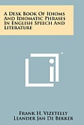 A Desk Book of Idioms and Idiomatic Phrases in English Speech and Literature