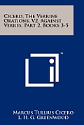 Cicero, the Verrine Orations, V2, Against Verres, Part 2, Books 3-5