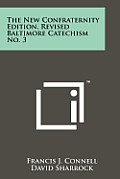 The New Confraternity Edition, Revised Baltimore Catechism No. 3