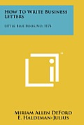 How to Write Business Letters: Little Blue Book No. 1174