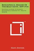 Biographical Memoir of Theobald Smith, 1859-1934: National Academy of Sciences, Biographical Memoirs V17, Twelfth Memoir