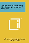 Young Mr. Meeker and His Exciting Journey to Oregon