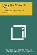 I Seen Him When He Done It: A Handbook on Christian Etiquette