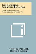 Philosophico-Scientific Problems: Duquesne University Philosophical Studies, V3