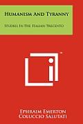 Humanism and Tyranny: Studies in the Italian Trecento
