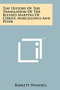 The History of the Translation of the Blessed Martyrs of Christ, Marcellinus and Peter