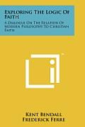 Exploring the Logic of Faith: A Dialogue on the Relation of Modern Philosophy to Christian Faith