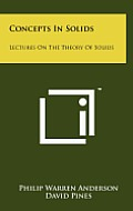 Concepts in Solids: Lectures on the Theory of Solids