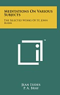 Meditations on Various Subjects: The Selected Works of St. John Eudes