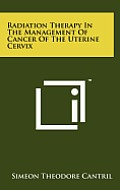 Radiation Therapy in the Management of Cancer of the Uterine Cervix