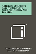 A History of Science and Its Relations with Philosophy and Religion