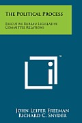 The Political Process: Executive Bureau Legislative Committee Relations