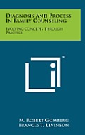 Diagnosis and Process in Family Counseling: Evolving Concepts Through Practice