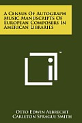 A Census of Autograph Music Manuscripts of European Composers in American Libraries