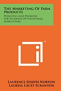 The Marketing of Farm Products: Principles and Problems for Students of Vocational Agriculture