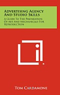 Advertising Agency and Studio Skills: A Guide to the Preparation of Art and Mechanicals for Reproduction