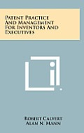 Patent Practice and Management for Inventors and Executives