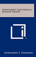 Unfinished Tales from a Russian Prison