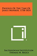 Profiles of the Time of James Monroe, 1758-1831