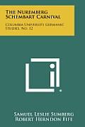 The Nuremberg Schembart Carnival: Columbia University Germanic Studies, No. 12