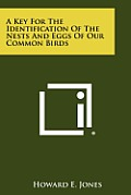 A Key for the Identification of the Nests and Eggs of Our Common Birds