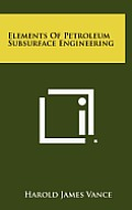 Elements of Petroleum Subsurface Engineering