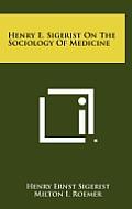 Henry E. Sigerist on the Sociology of Medicine