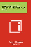 American Foreign Policy In The Post-War Years by Frank Herbert Simonds