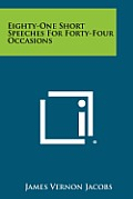 Eighty-One Short Speeches for Forty-Four Occasions