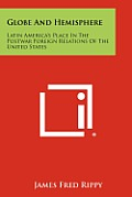 Globe and Hemisphere: Latin America's Place in the Postwar Foreign Relations of the United States