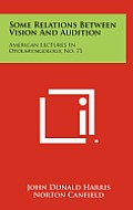 Some Relations Between Vision and Audition: American Lectures in Otolaryngology, No. 71