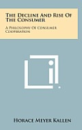 The Decline and Rise of the Consumer: A Philosophy of Consumer Cooperation
