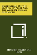 Observations on the Mystery of Print and the Work of Johann Gutenberg