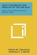 Italy's Interests and Policies in the Far East: Institute of Pacific Relations Inquiry Series