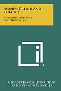 Money, Credit and Finance: Economics and Social Institutions, V4