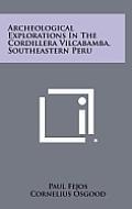 Archeological Explorations in the Cordillera Vilcabamba, Southeastern Peru