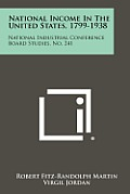 National Income in the United States, 1799-1938: National Industrial Conference Board Studies, No. 241