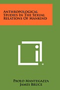 Anthropological Studies in the Sexual Relations of Mankind