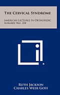 The Cervical Syndrome: American Lectures in Orthopedic Surgery, No. 334