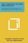 The Economics of Open Price Systems: The Institute of Economics of the Brookings Institution, No. 71