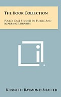The Book Collection: Policy Case Studies in Public and Academic Libraries