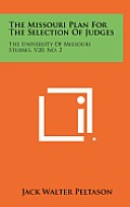 The Missouri Plan for the Selection of Judges: The University of Missouri Studies, V20, No. 2