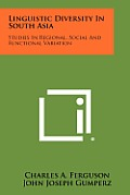 Linguistic Diversity in South Asia: Studies in Regional, Social and Functional Variation