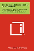 The Social Responsibilities of Marketing: Proceedings of the Winter Conference of the American Marketing Association, December 27, 28, 29, 1961