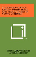 The Development of Certain Motor Skills and Play Activities in Young Children